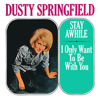 Dusty Springfield - Stay Awhile I Only Want to Be with You