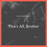 Ella Fitzgerald - That's All, Brother