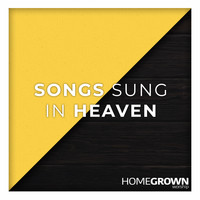 Homegrown Worship - Songs Sung In Heaven