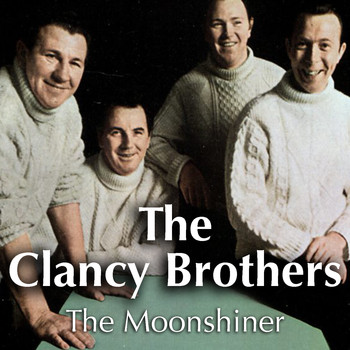 The Clancy Brothers - The Moonshiner