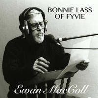 Ewan MacColl - Bonnie Lass Of Fyvie