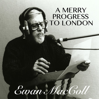 Ewan MacColl - A Merry Progress To London