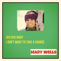 Mary Wells - Bye Bye Baby / I Don't Want to Take a Chance