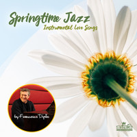 Francesco Digilio - Springtime Jazz (Instrumental Love Songs) (Piano Version)