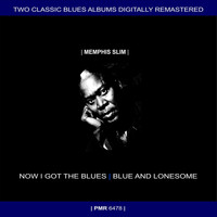Memphis Slim - Two Originals: Now I Got The Blues & Blue And Lonesome (Original Recordings Remastered)