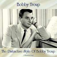 Bobby Troup - The Distinctive Style Of Bobby Troup (Remastered 2019)