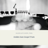 The Golden Gate Quartet - Golden Gate Gospel Train