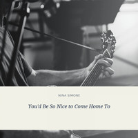 Nina Simone - You'd Be So Nice to Come Home To