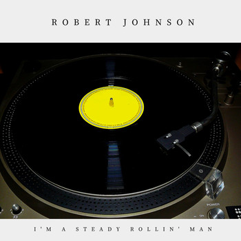 Robert Johnson - I'm a Steady Rollin' Man (Pop)