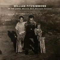 William Fitzsimmons - In the Light: Mission Bell Alternate Versions