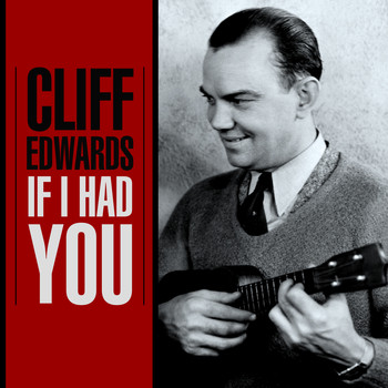 Cliff Edwards - If I Had You