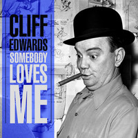 Cliff Edwards - Somebody Loves Me
