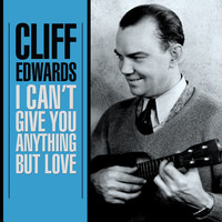 Cliff Edwards - I Can't Give You Anything But Love