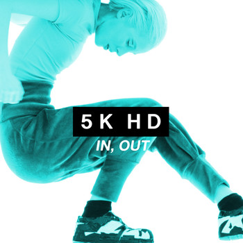 5K HD - In, Out