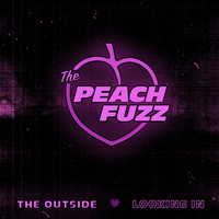The Peach Fuzz - The Outside Looking In