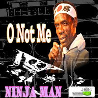 Ninja Man - O Not Me - Single