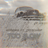 Moromo - Too Slow (feat. Trybishop)