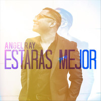 Angel Ray - Estaras Mejor