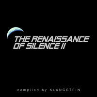 KLANGSTEIN - The Renaissance of Silence II (Compiled By Klangstein)