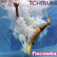 Piscininha - Tchibum (Explicit)