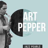 Art Pepper - Art Pepper, Jazz Pearls