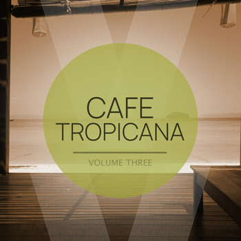 Various Artists - Cafe Tropicana, Vol. 3 (Wonderful Beach House & Deep House Tunes For Bar, Cocktail And BBQ)