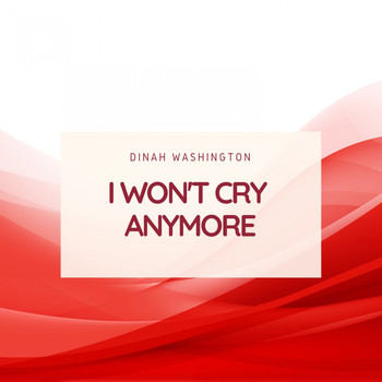 Dinah Washington - I Won't Cry Anymore