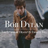 Bob Dylan - The Lonesome Death Of Emmett Till