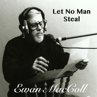 Ewan MacColl - Let No Man Steal