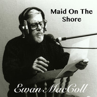 Ewan MacColl - Maid On The Shore
