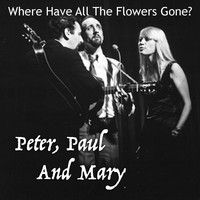 Peter, Paul and Mary - Where Have All The Flowers Gone?