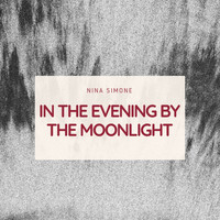 Nina Simone - In the Evening By the Moonlight