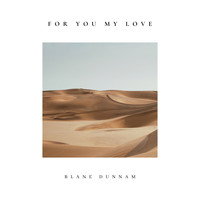 Blane Dunnam - For You My Love