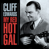 Cliff Edwards - My Red Hot Gal