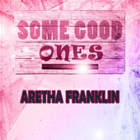 Aretha Franklin - Some Good Ones
