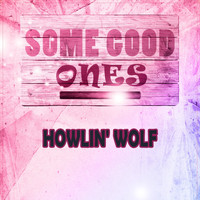 Howlin' Wolf - Some Good Ones