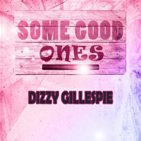 Dizzy Gillespie - Some Good Ones