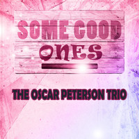 The Oscar Peterson Trio - Some Good Ones
