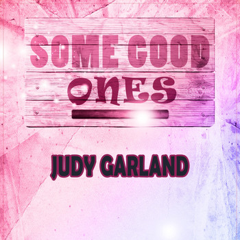 Judy Garland - Some Good Ones
