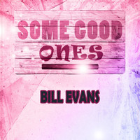 Bill Evans - Some Good Ones
