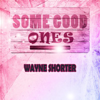 Wayne Shorter - Some Good Ones