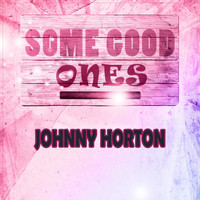 Johnny Horton - Some Good Ones