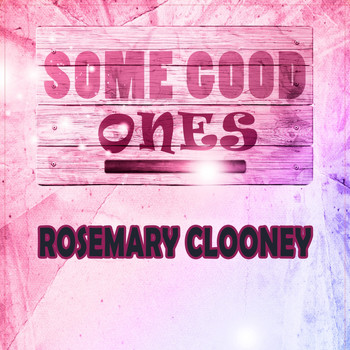 Rosemary Clooney - Some Good Ones