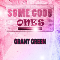 Grant Green - Some Good Ones