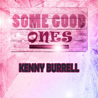 Kenny Burrell - Some Good Ones