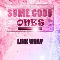 Link Wray - Some Good Ones