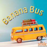 The Smile Syndicate - Banana Bus