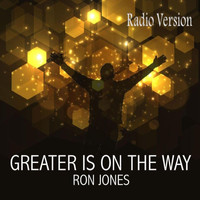 Ron Jones - Greater Is on the Way (Radio Edit)
