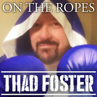Thad Foster - On the Ropes