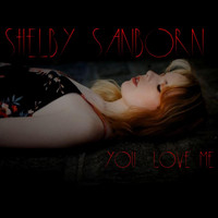 Shelby Sanborn - You Love Me